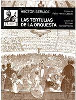 libros  Las Tertulias de la Orquesta: la faceta literaria de Hector Berlioz