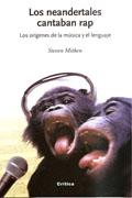 libros  Los neandertales cantaban Rap: los orígenes de la música y el lenguaje.