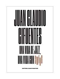 libros  Juan Claudio Cifuentes: una vida de jazz, una vida con swing