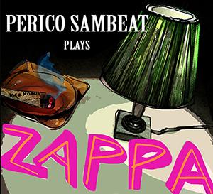 cdsdvds  Perico sambeat plays Zappa: jazz de ida y vuelta