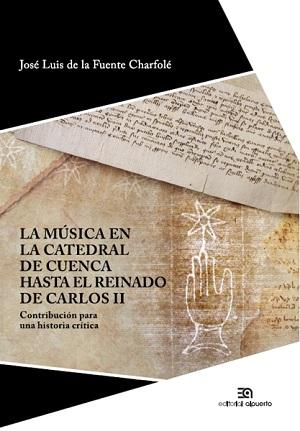 libros  Porque aun hacen falta monografías positivistas: La música en la Catedral de Cuenca hasta el reinado de Carlos II