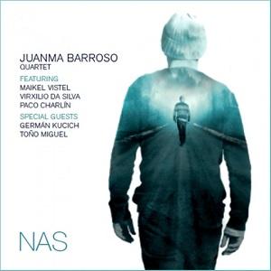 cdsdvds  Juanma Barroso Quartet: Nas. Un camino largo ya recorrido